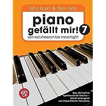 Piano gefällt mir! 50 Chart und Film Hits - Band 7 mit CD: Von Ed Sheeran bis Moonlight - Das ultimative Spielbuch für Klavier