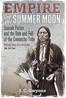 Empire of the Summer Moon: Quanah Parker and the Rise and Fall of the Comanches, the Most Powerful Indian Tribe in American History (English Edition) de [Gwynne, S.C.]