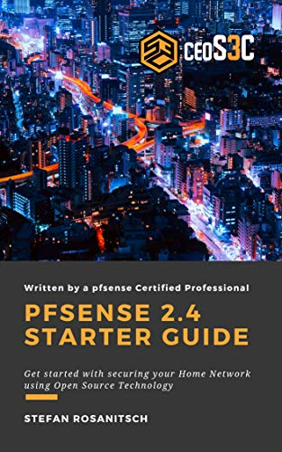 pfSense 2.4 Starter Guide: Get started with securing your Home Network using Open Source Technology (English Edition)