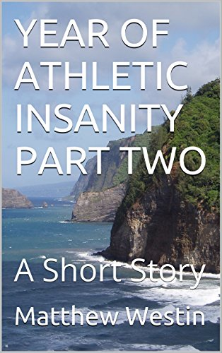 YEAR OF ATHLETIC INSANITY PART TWO: A Short Story (English Edition) por Matthew Westin