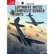 Luftwaffe Mistel Composite Bomber Units (Combat Aircraft, Band 112)