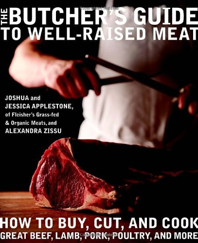 The Butcher's Guide Towell-raisedmeat: How to Buy, Cut, and Cook Great Beef, Lamb, Pork, Poultry, and More - Grass Fed Carne