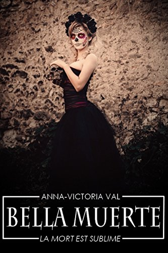 Bella Muerte - Anna-Victoria Val (2018) sur Bookys