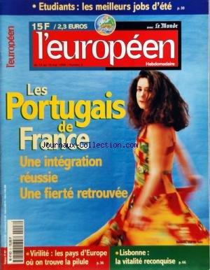 EUROPEEN (L') [No 8] du 13/05/1998 - EDITORIAL DE CHRISTINE OCKRENT - DEMOCRATIES - PLANS POUR L'EMPLOI - PALME D'OR A LA FRANCE - HOMMES-FEMMES - A QUAND L'EGALITE - AUTO - LE PREMIER MARIAGE DE L'ANNEE - SONDAGE - TRENTE-CINQ HEURES LE NON MAIS DES LEADERS D'OPINION - ENTRETIEN - JOSE MARIA GIL-ROBLES PRESIDENT DU PARLEMENT EUROPEEN - CHRONIQUE DE JEAN-PIERRE LANGELLIER - EUROSCOPE - L'EUROPE DEUXIEME PRODUCTEUR DE BLE PAIE SES EXPORTATIONS AU PRIX FORT - DEBAT - LE COUPLE FRANCO-ALLEMAND - E par Collectif
