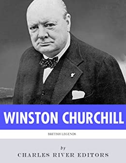 British Legends: The Life and Legacy of Winston Churchill (English Edition) von [Charles River Editors]