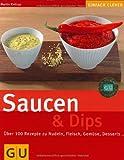 Saucen & Dips: Über 100 Rezepte zu Nudeln, Fleisch, Gemüse, Desserts.... (GU einfach clever)