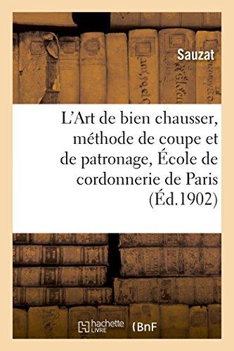 L'Art de bien chausser, méthode de coupe et de patronage enseigné sic à l'École de: cordonnerie de Paris par Sauzat