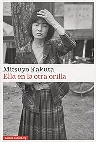 Ella en la otra orilla par Mitsuyo Kakuta