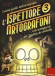 L'ispettore Ortografoni e la scomparsa del teschio di cristallo. I mini gialli dell'ortografia. Con ad