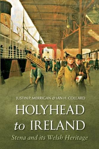 Holyhead to Ireland: Stena and Its Welsh Heritage: Written by Justin P Merrigan, 2010 Edition, (1st Edition) Publisher: Amberley Publishing [Paperback]