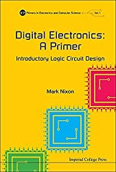 Digital Electronics: A Primer : Introductory Logic Circuit Design (Icp Primers in Electronics and Computer Science) by Mark Nixon (2015-03-02)