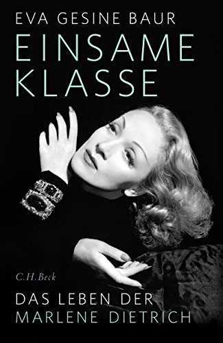 Einsame Klasse: Das Leben der Marlene Dietrich -