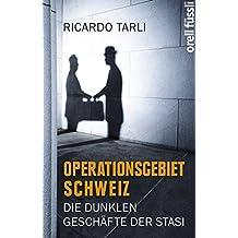 Operationsgebiet Schweiz: Die dunklen Geschäfte der Stasi