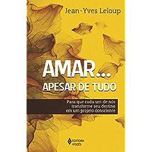 Amar... apesar de tudo: Para que cada um de nós transforme seu destino em um projeto consciente (Portuguese Edition)
