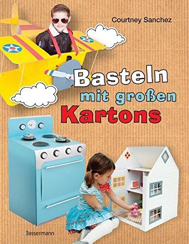 Preisvergleich Produktbild Basteln mit großen Kartons: Flugzeug, Rakete, Auto, Segelboot, Puppenhaus, Puppentheater, Kinderküche, Limonadenstand und andere tolle Projekte