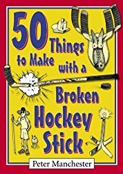 50 Things to Make with a Broken Hockey Stick by Peter Manchester (2002-09-11)