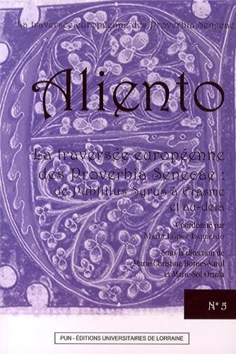 Aliento, N 5/2013. la Traversée Europeenne des Proverbia Senecae : d E Publilius Syrus a Erasme et