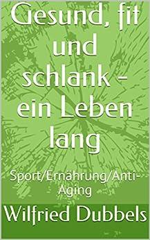 Gesund, fit und schlank - ein Leben lang: Sport/Ernährung/Anti-Aging