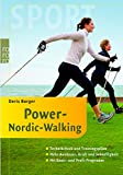 Power-Nordic-Walking: Technikcheck und Trainingspläne: Mehr Ausdauer, Kraft und Schnelligkeit (mit Basic- und Profi-Programm) - Doris Burger