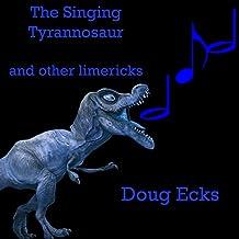 The Singing Tyrannosaur: And Other Dinosaur Limericks