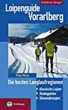 Loipenguide Vorarlberg: Die besten Langlaufregionen. Klassische Loipen - Skatingpisten - Skiwanderungen