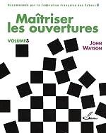 Maîtriser les ouvertures - Vol. 3 de John Watson