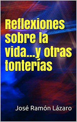 Reflexiones sobre la vida...y otras tonterías por José Ramón Lázaro