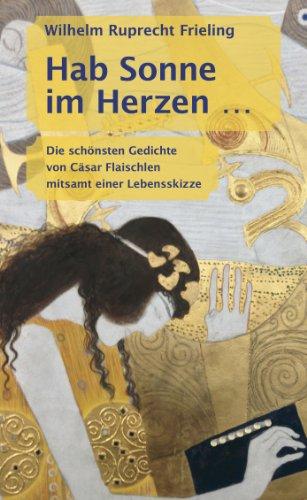 HAB SONNE IM HERZEN. Die schönsten Gedichte von Cäsar Flaischlen mitsamt einer Lebensskizze