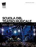 Scuola del Teatro Musicale 2013-2018. Ediz. italiana e inglese