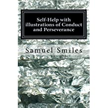 Self-Help with illustrations of Conduct and Perseverance by Samuel Smiles (2016-11-17)