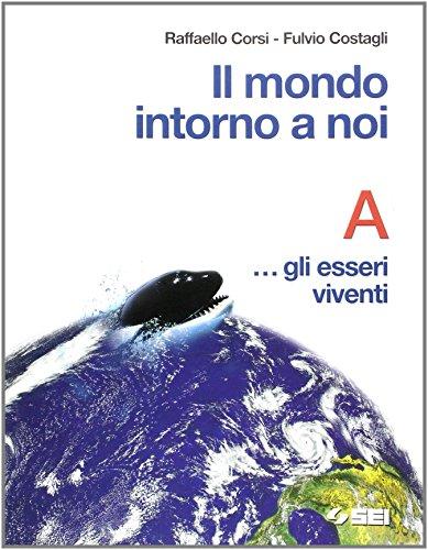 Il mondo intorno a noi. Volume A: Gli esseri viventi. Con quaderno-portfolio. Per la Scuola media