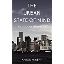 The Urban State of Mind: Meditations on the City (English Edition)