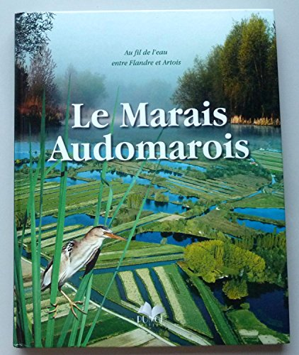 Le marais audomarois : au fil de l'eau entre la Flandre et Artois par Dominique Arnaud