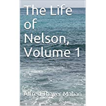 The Life of Nelson, Volume 1 (English Edition)