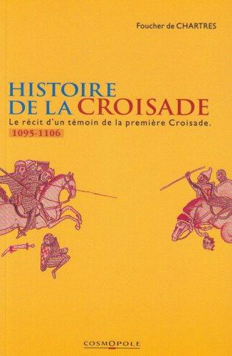 Histoire de la Croisade. Le récit d'un témoin de la première Croisade (1095-1106)