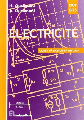 Electricité : cours et exercices résolus : DUT - BTS - DEUG A - IUP - CNAM - IUFM, classes préparatoires aux écoles d'ingénieurs électroniciens par Habiba Ouslimani