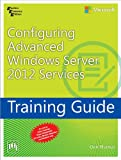 Training Guide: Configuring Advanced Windows Server 2012 Services