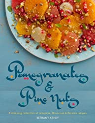 Pomegranates & Pine Nuts: A Stunning Collection of Lebanese, Moroccan & Persian Recipes