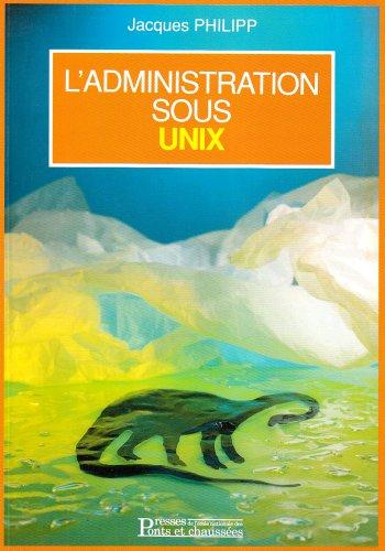 L'administration sous UNIX par Jacques Philipp