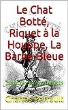 Le Chat Botté, Riquet à la Houppe, La Barbe-Bleue: 3 contes pour enfants (French Edition)
