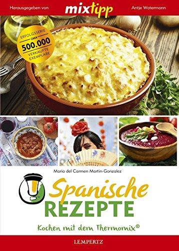mixtipp Spanische Rezepte: Kochen mit dem Thermomix: Kochen mit dem Thermomix® (Spanisch Kochen)