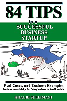 84 Tips to a Successful Business Startup: Real Cases, and Business Examples.  Includes essential tips for doing business in Saudi Arabia. by [Suleimani, Khalid]