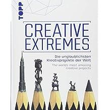 Creative Extremes: Die unglaublichsten Kreativprojekte der Welt. The world's most amazing creative projects. Zweisprachige Ausgabe Deutsch - Englisch.