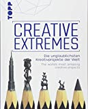 Creative Extremes: Die unglaublichsten Kreativprojekte der Welt. The worlds most amazing creative projects. Zweisprachig