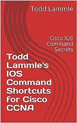 Todd Lammle's IOS Command Shortcuts for Cisco CCNA: Cisco IOS Command Secrets
