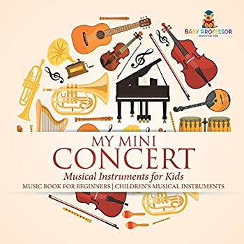 My Mini Concert - Musical Instruments For Kids - Music Book For Beginners | Children's Musical Instruments