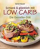 Schlank und glücklich mit Low Carb: Abnehmen mit wenig Kohlenhydraten: Die Genießer-Diät