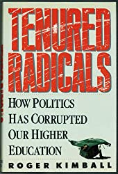 Tenured Radicals: How Politics Has Corrupted Higher Education