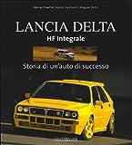Lancia Delta HF Integrale. Storia di un'auto di successo. Ediz. illustrata