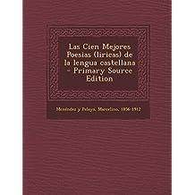 Las Cien Mejores Poesias (Liricas) de La Lengua Castellana - Primary Source Edition